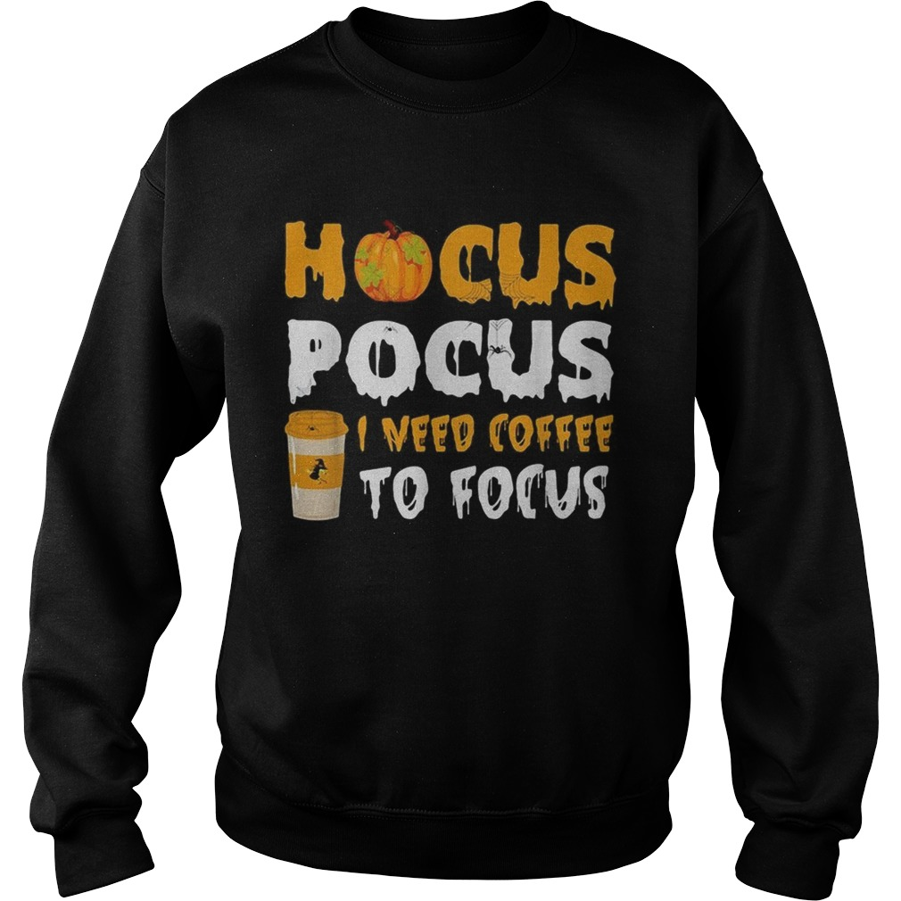 Hocus Pocus I need coffee to focus Halloween Sweatshirt