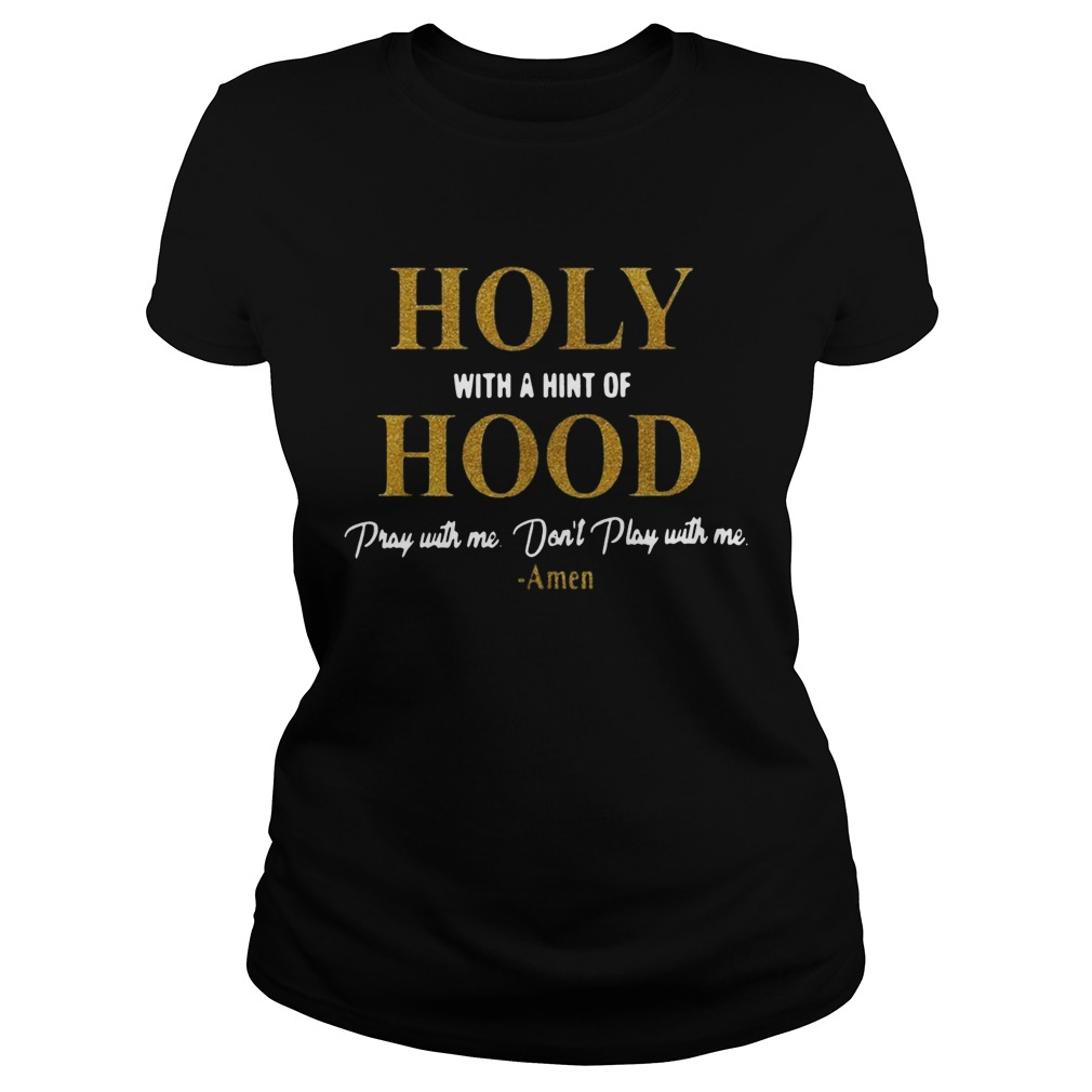 Holy with a hint of Hood pray with me dont play with me Classic Ladies
