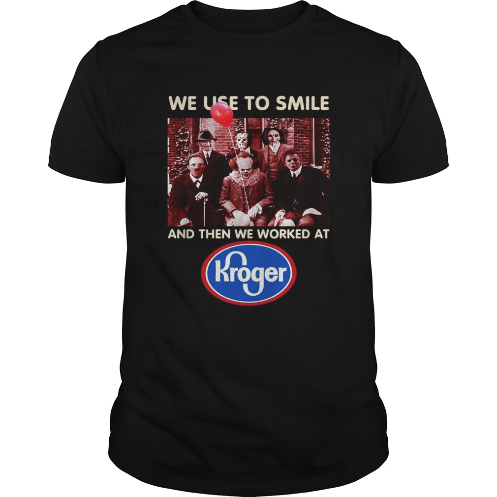 Horror character movie we use to smile and then we worked at Kroger shirt