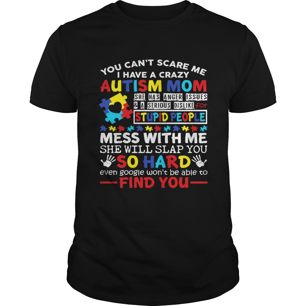I Have A Crazy Autism Mom Dont Mess With Me Kids Shirt