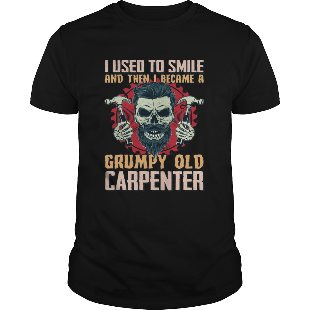 I Used To Smile Then I Became A Grumpy Old Carpenter Funny Shirt