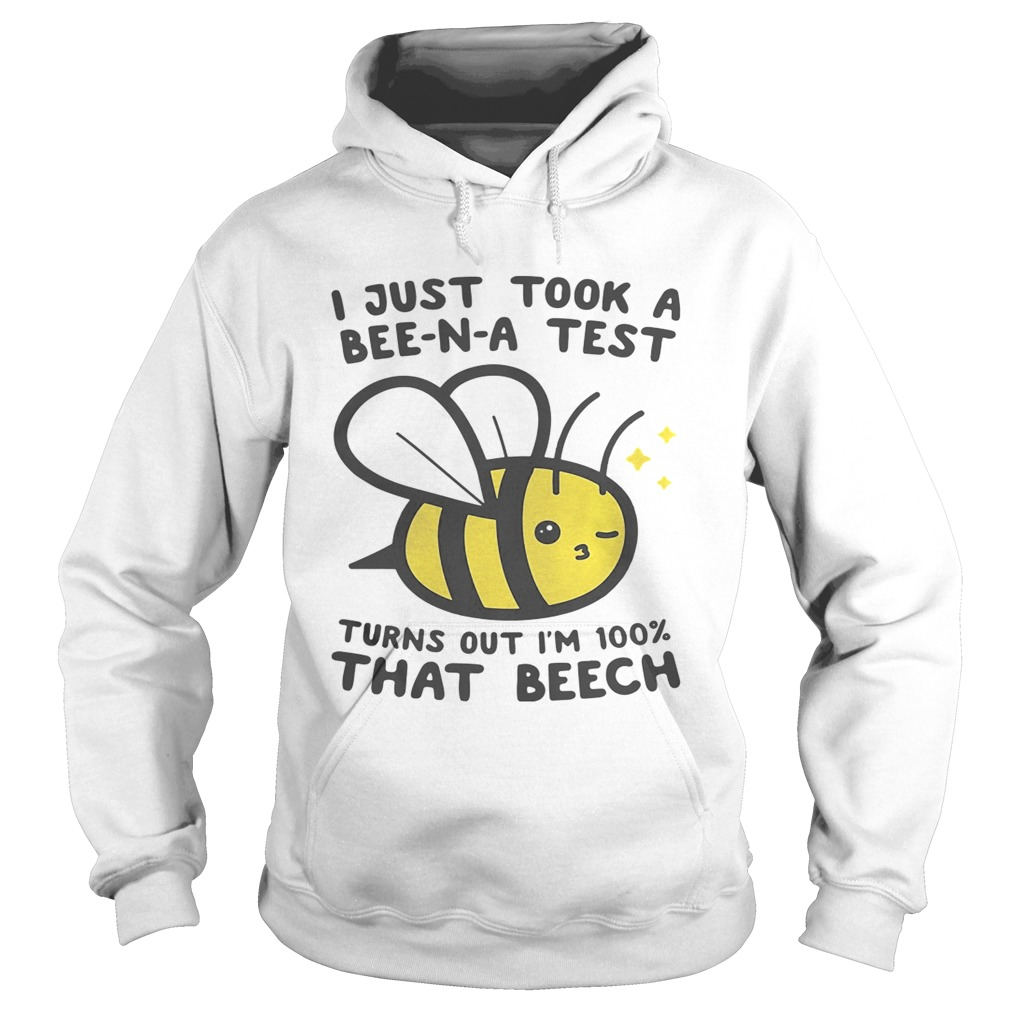 I just took a BeeNA test turns out Im 100 that beech Hoodie