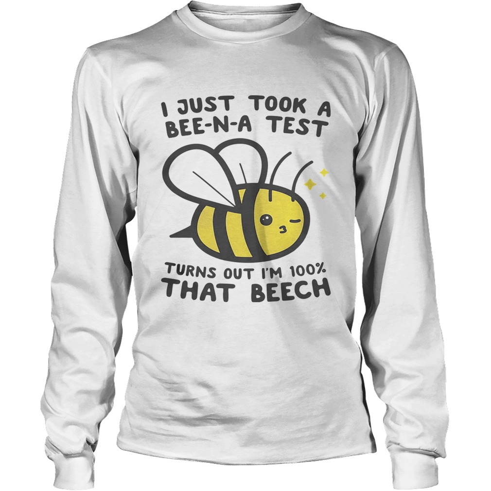 I just took a BeeNA test turns out Im 100 that beech LongSleeve