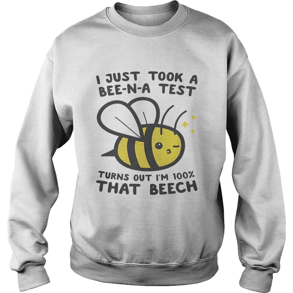 I just took a BeeNA test turns out Im 100 that beech Sweatshirt