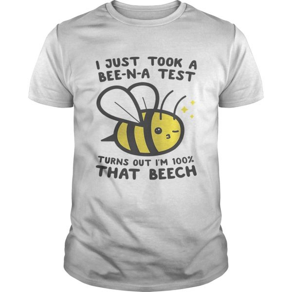 I just took a BeeNA test turns out Im 100 that beech shirt