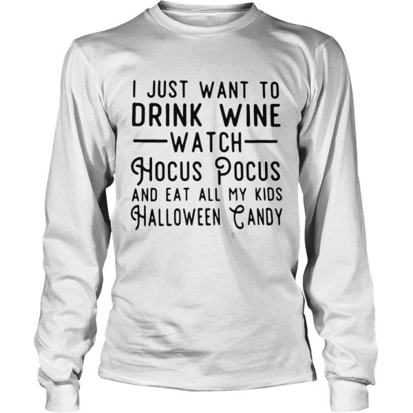 I just want to drink wine watch Hocus Pocus and eat all my kids Halloween candy LongSleeve