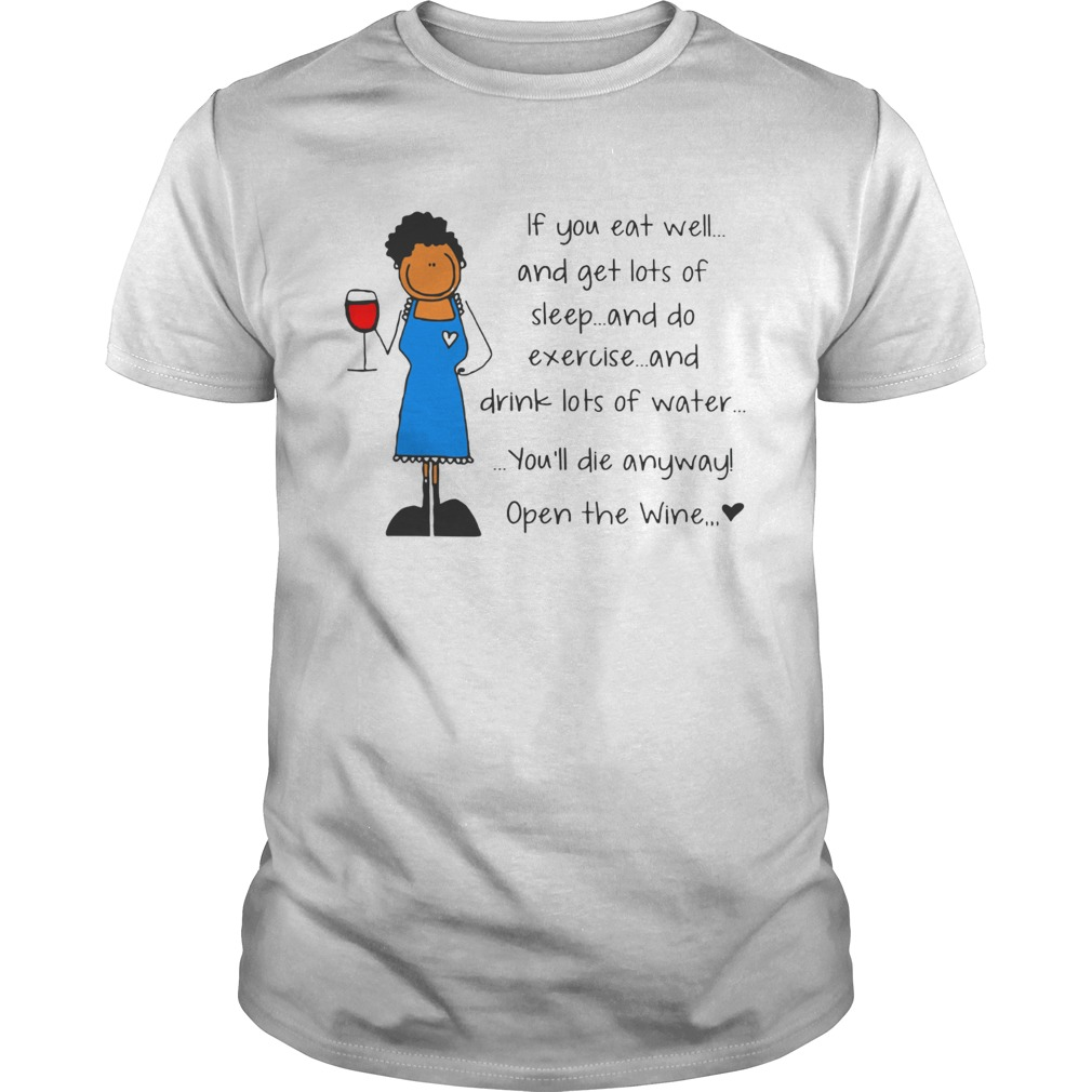 If you eat well youll die anyway open the wine shirt