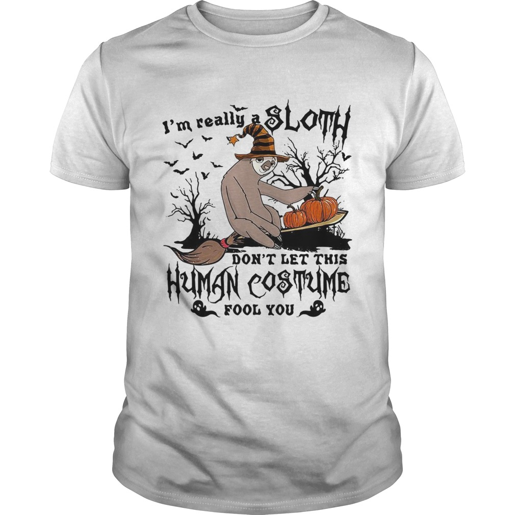 Im really a Sloth dont let this Human costume fool you shirt