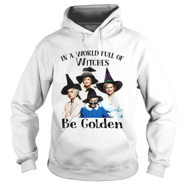 In a world full of witches be Golden Halloween  Hoodie