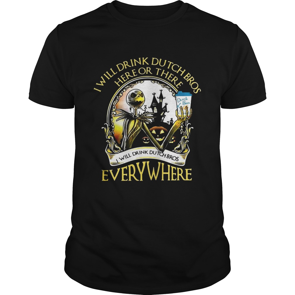 Jack Skellington I will drink Dutch Bros here or there or everywhere shirt