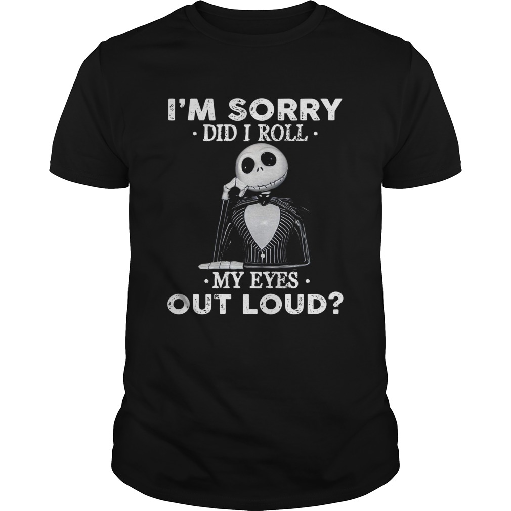 Jack Skellington Im sorry did I roll my eyes out loud shirt