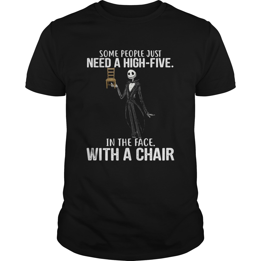 Jack Skellington some people just need a high five in the face with a chair shirt