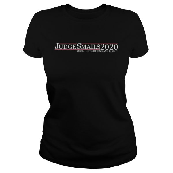 Judge Smails 2020 youll get nothing and like it Classic Ladies