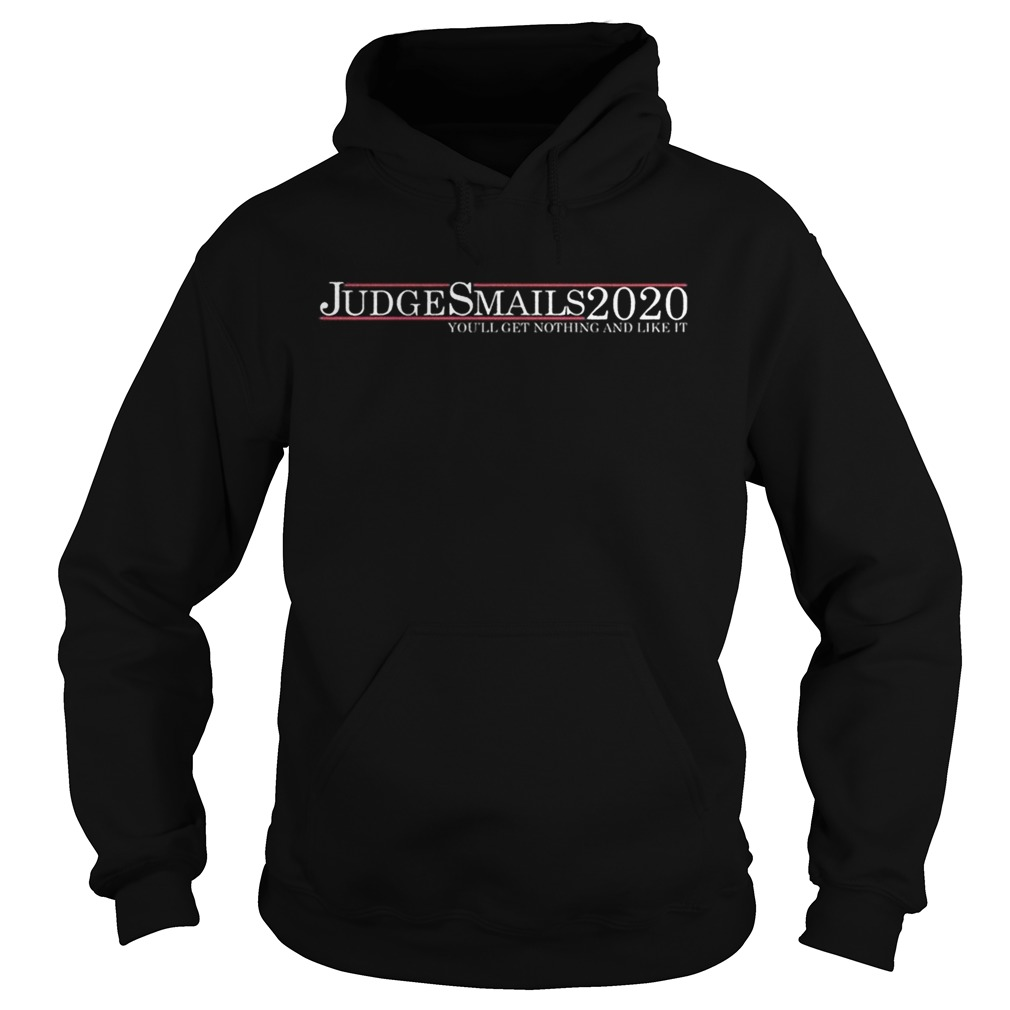 Judge Smails 2020 youll get nothing and like it Hoodie