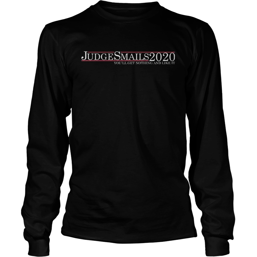 Judge Smails 2020 youll get nothing and like it LongSleeve
