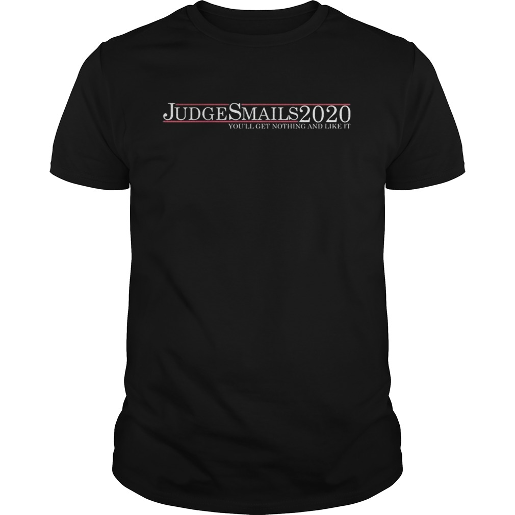 Judge Smails 2020 youll get nothing and like it Unisex