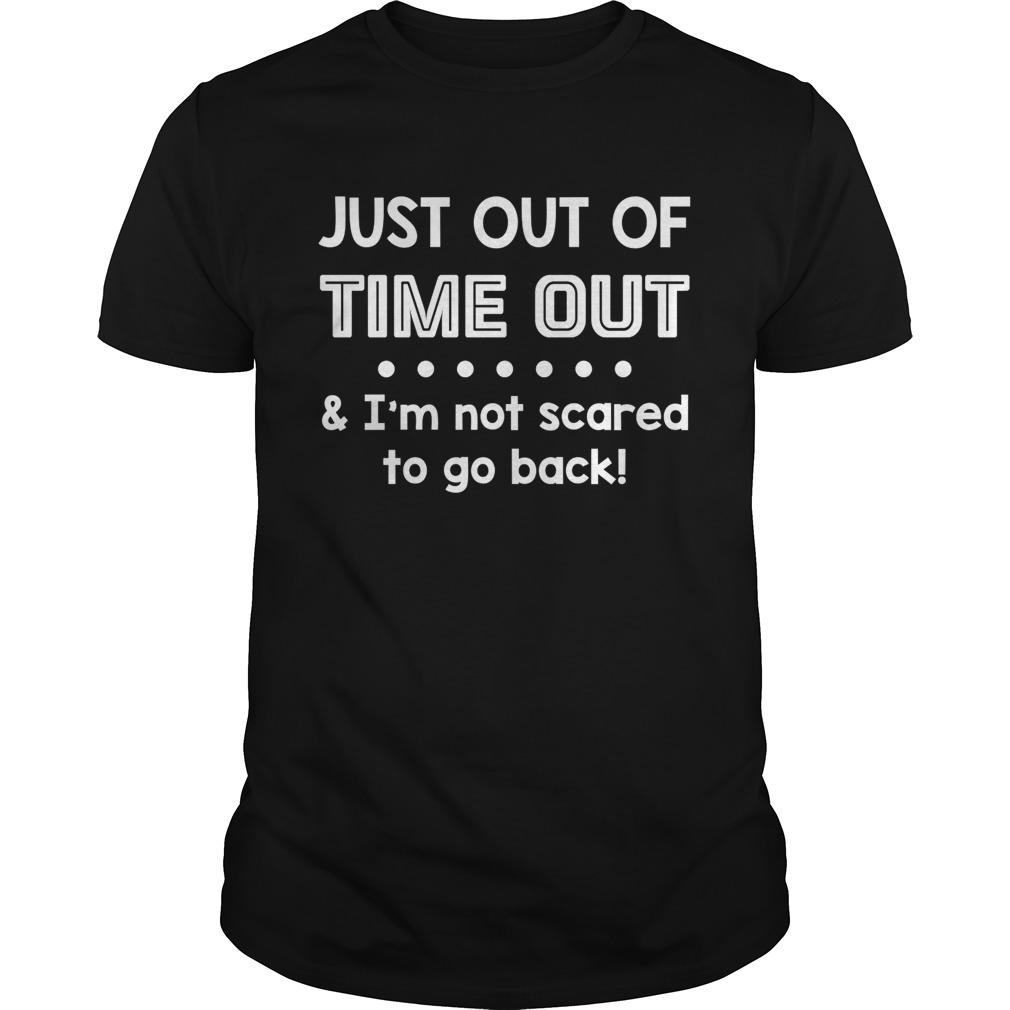Just Out Of Time Out Im Not Scared To Go Back Funny Kids Shirt