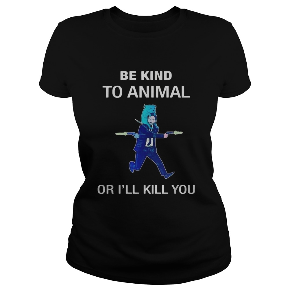 Keanu Reeves be kind to animal or Ill kill you Classic Ladies