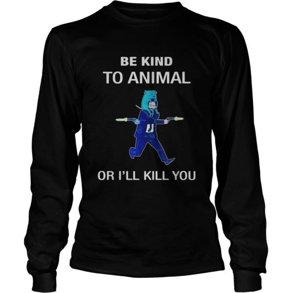 Keanu Reeves be kind to animal or Ill kill you  LongSleeve