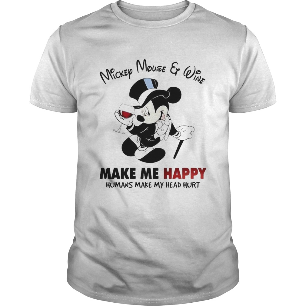 Mickey Mouse and wine make me happy humans make my head hurt shirt