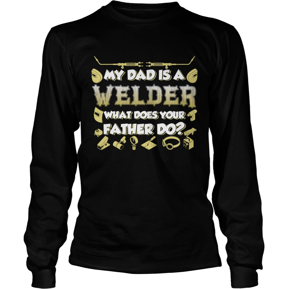 My Dad Is A Welder What Does Your Father Do Funny Kids Shirt LongSleeve