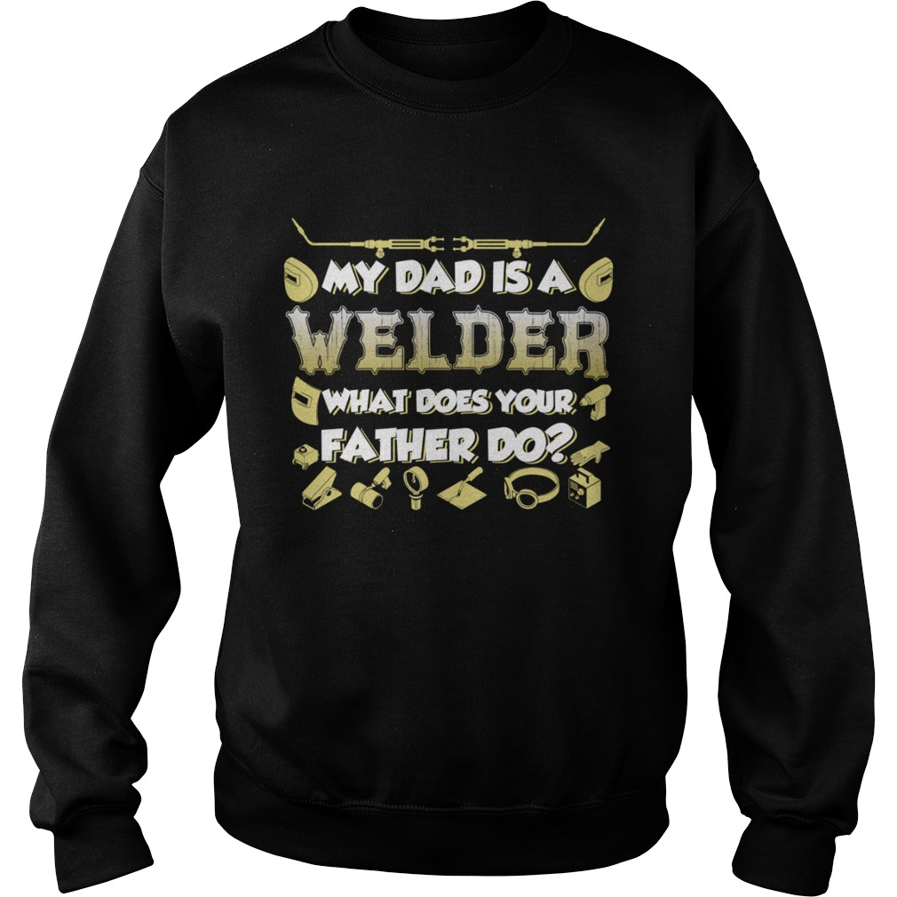My Dad Is A Welder What Does Your Father Do Funny Kids Shirt Sweatshirt