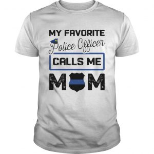 My favorite police officer calls me Mom  Unisex