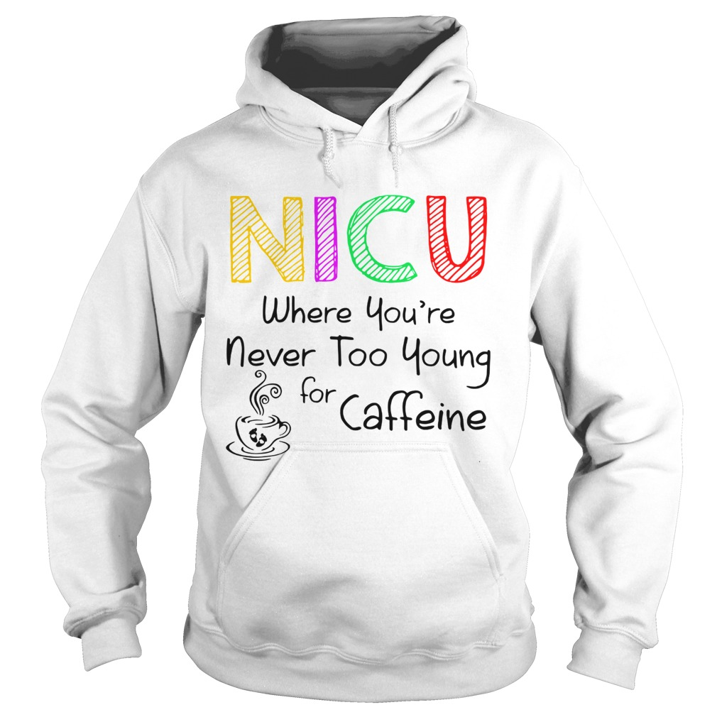 NICU Where youre Never too young for caffeine  Hoodie