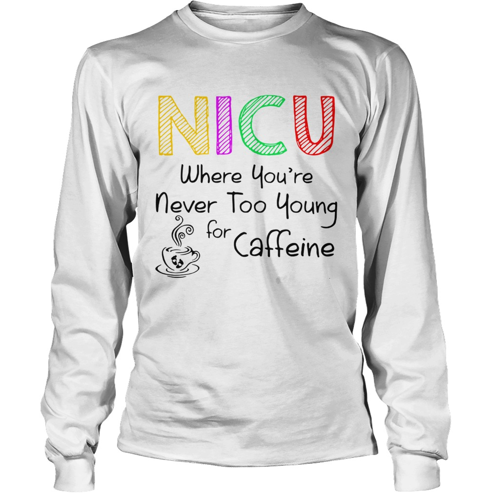 NICU Where youre Never too young for caffeine  LongSleeve