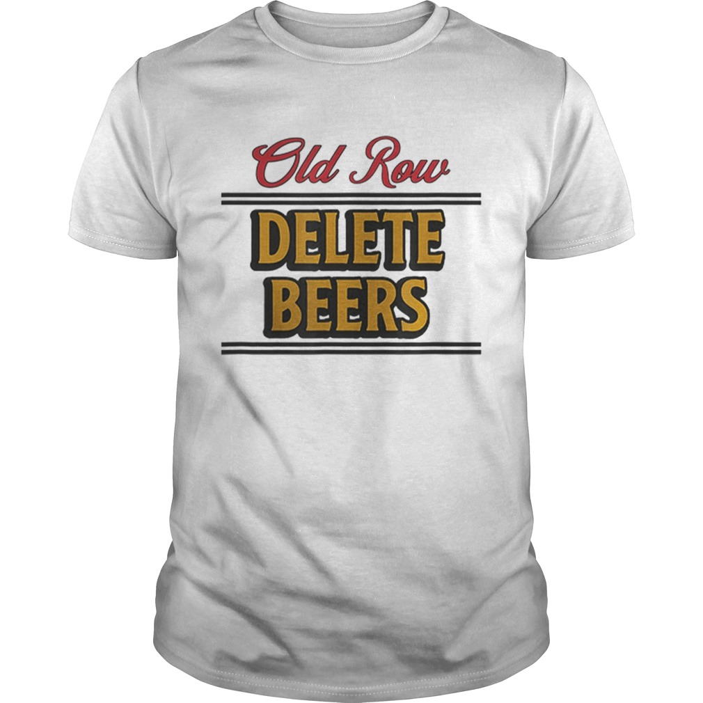 Old Row Delete Beers shirt