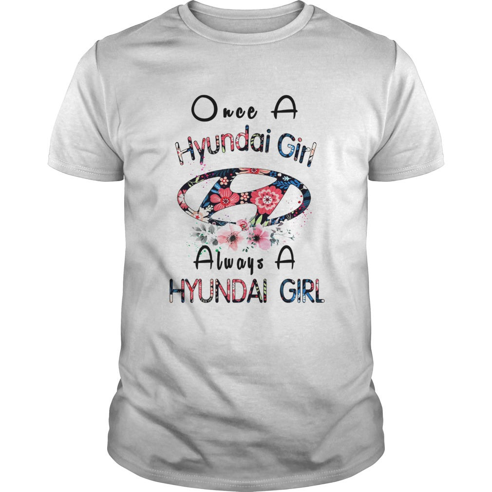 Once a Hyundai girl always a Hyundai girl shirt