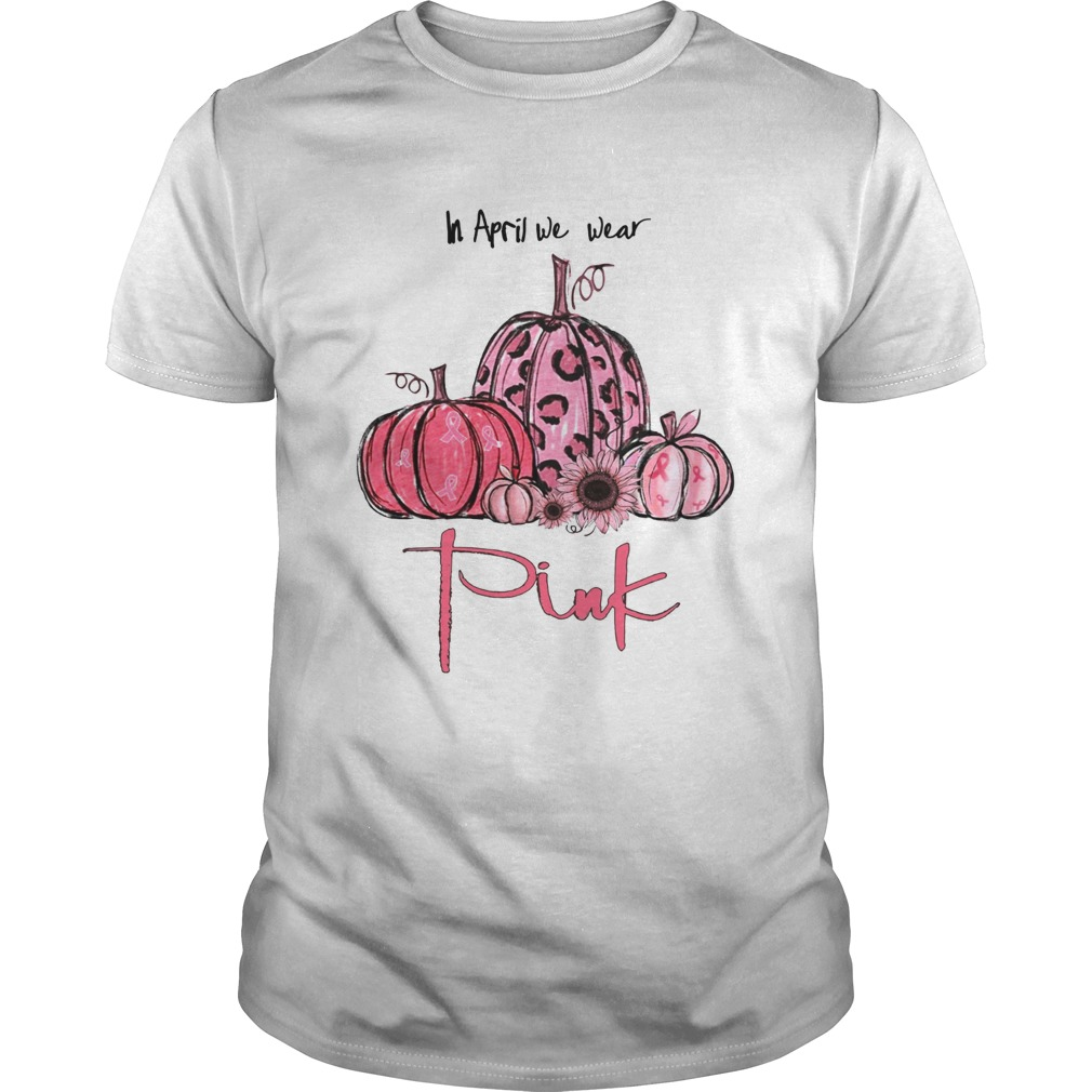 Pumpkin And Sunflower Breast Cancer Awareness In April We Wear Pink Shirt