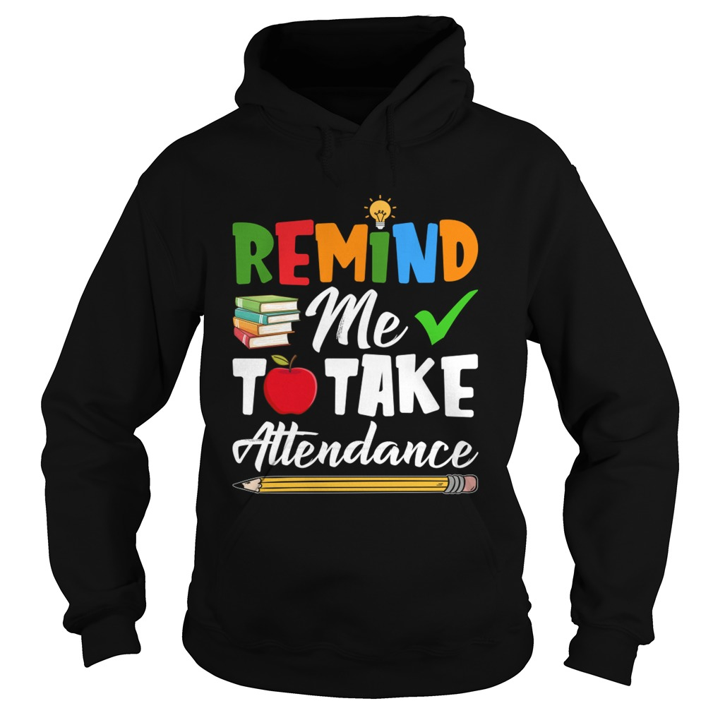 Remind Me To Take Attendance Funny Sarcasm Teacher Shirt Hoodie