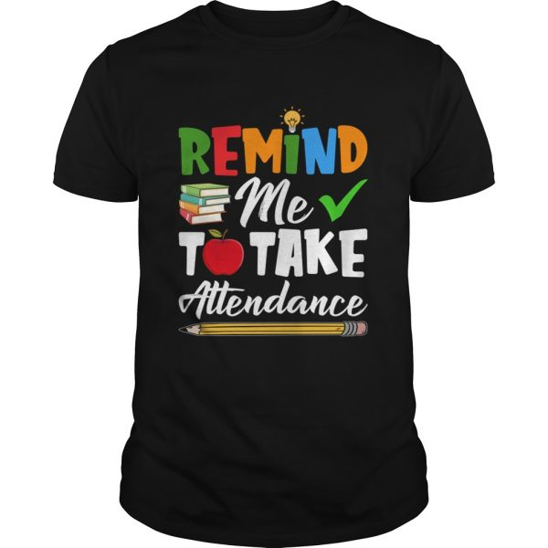 Remind Me To Take Attendance Funny Sarcasm Teacher Shirt