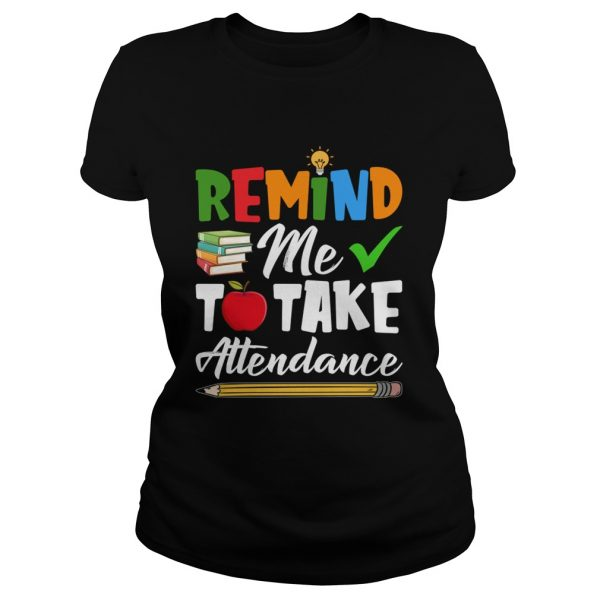 Remind Me To Take Attendance Funny Sarcasm Teacher Shirt Classic Ladies