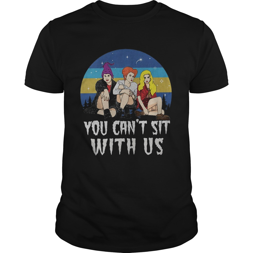 Retro vintage Sanderson Sisters you cant sit with us shirt