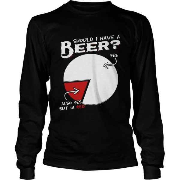 Should I Have A Beer Yes Also Yes But In Red Shirt LongSleeve