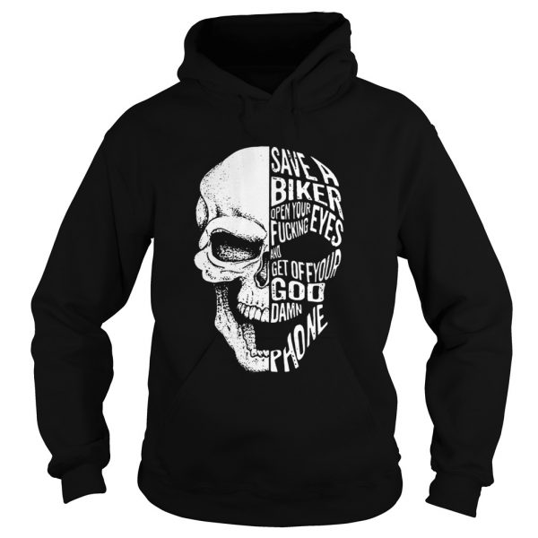 Skull save a biker open your eyes fucking and get off your Goddamn phone  Hoodie