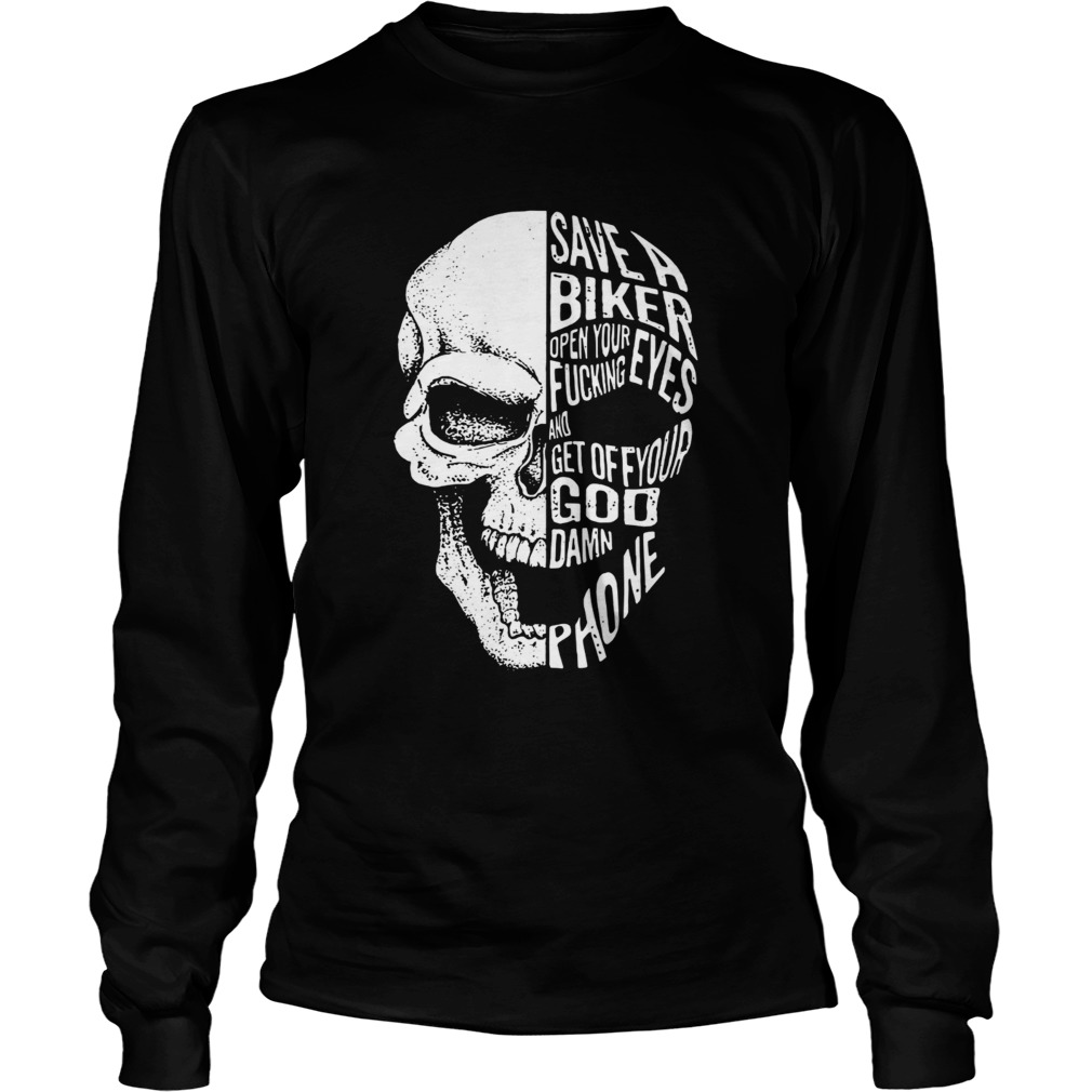 Skull save a biker open your eyes fucking and get off your Goddamn phone LongSleeve