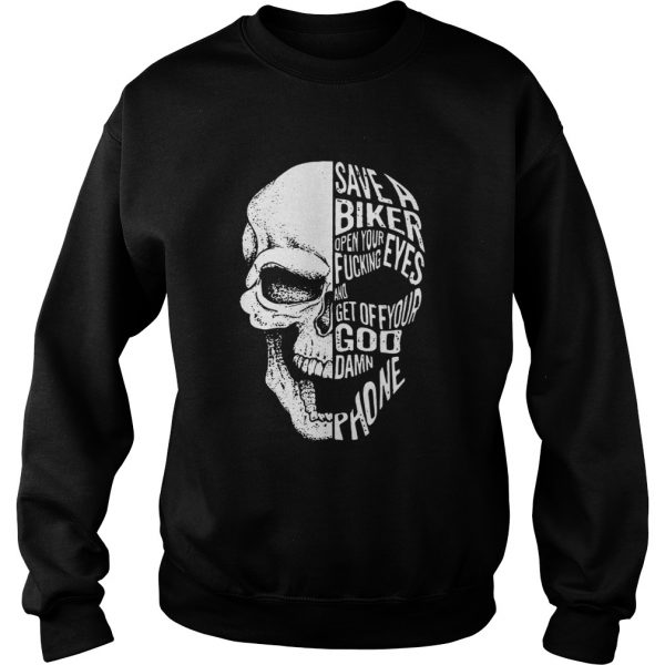 Skull save a biker open your eyes fucking and get off your Goddamn phone  Sweatshirt