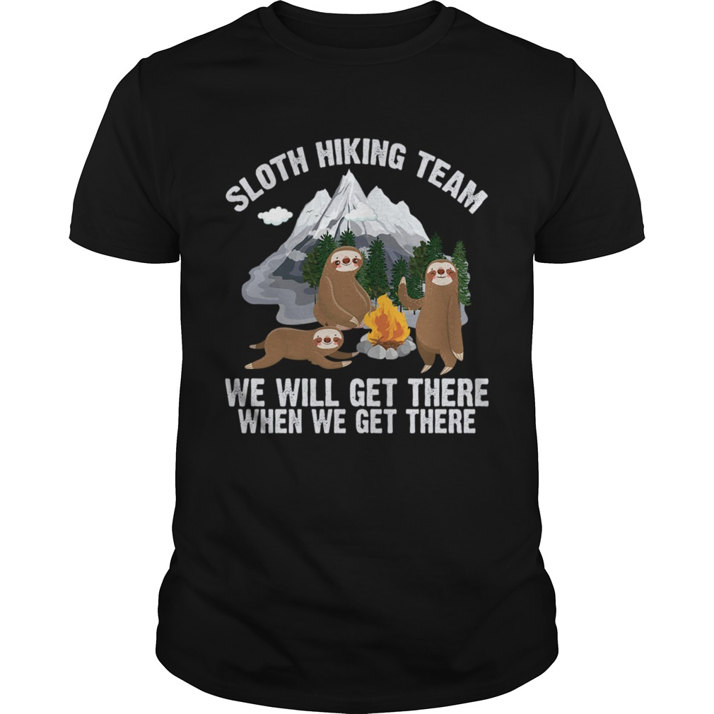 Sloth Hiking Team We Will Get There When We Get There Funny Shirt