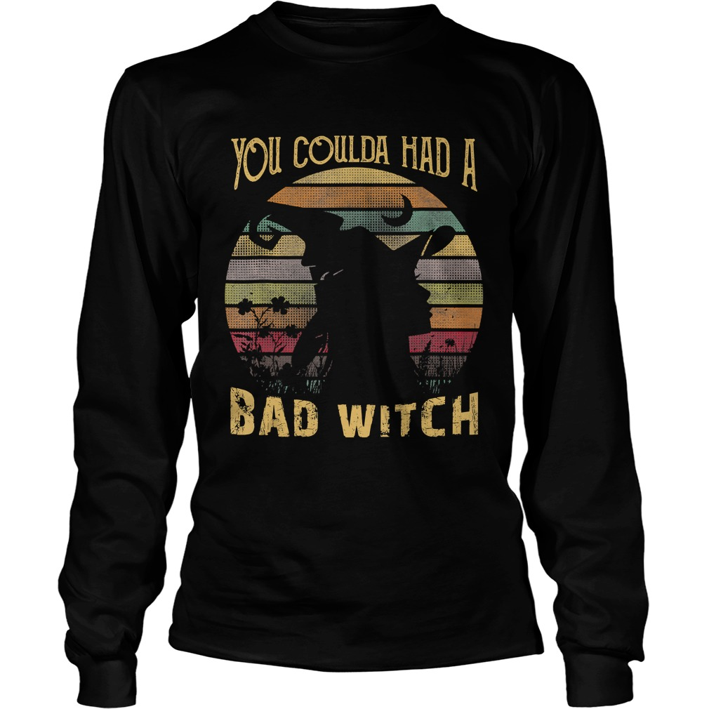 You Coulda had a Bad Witch Halloween Funny Gift Awesome TShirt LongSleeve