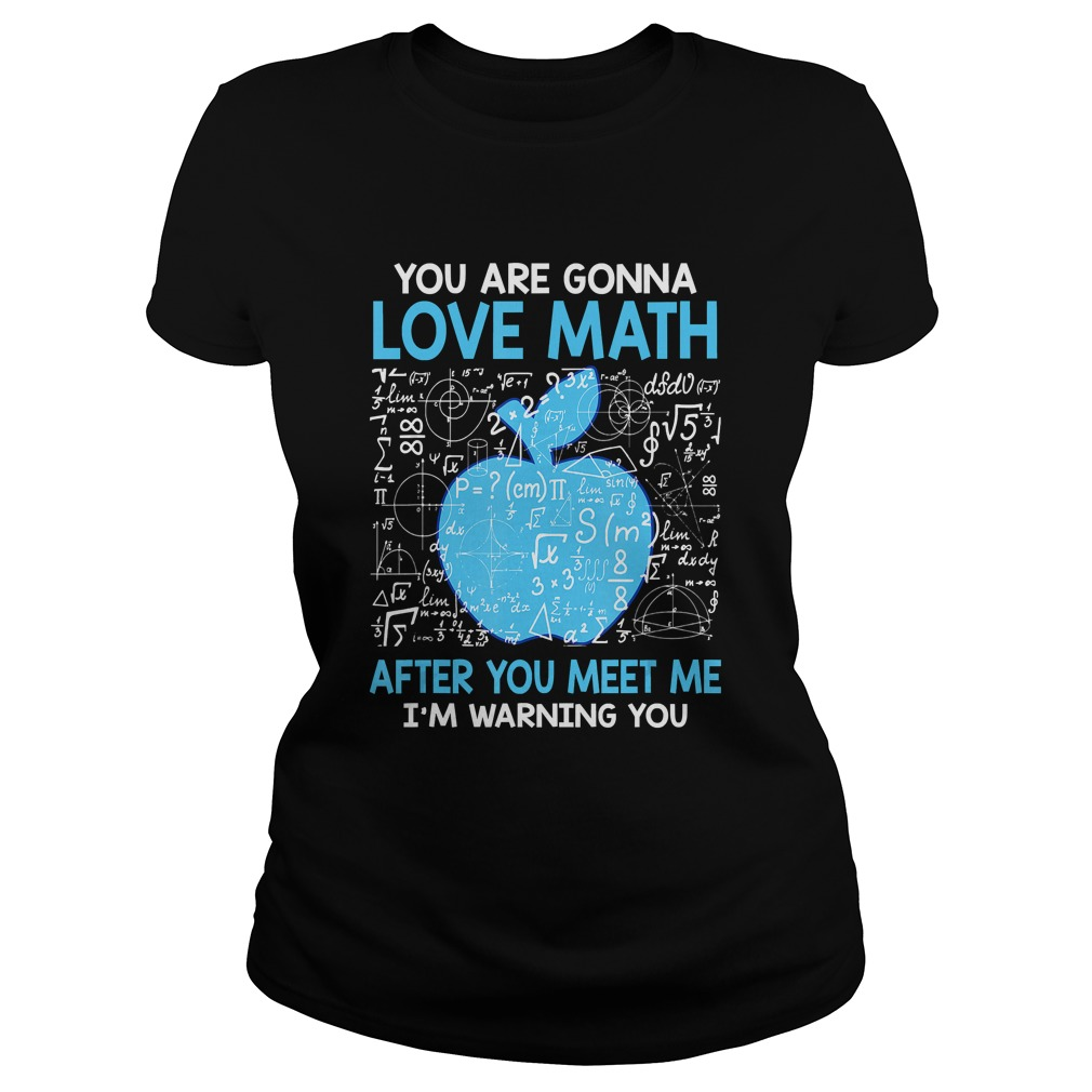 You are Gonna Love Math After You Meet Me Funny Teacher TShirt Classic Ladies