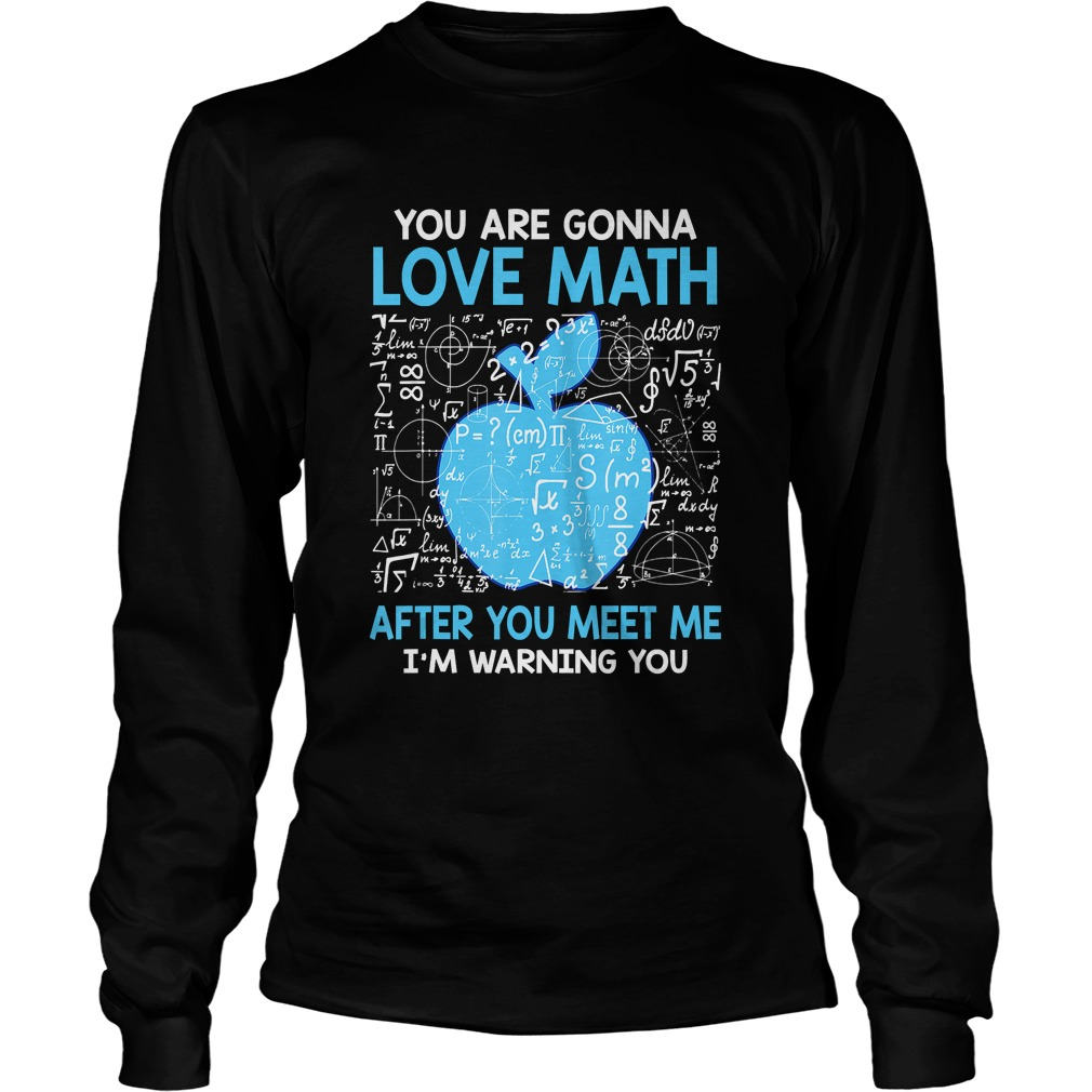 You are Gonna Love Math After You Meet Me Funny Teacher TShirt LongSleeve