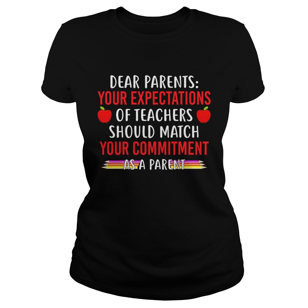 Your Expectations Of Teachers Should Match Your Commitment As A Parent Shirt Classic Ladies