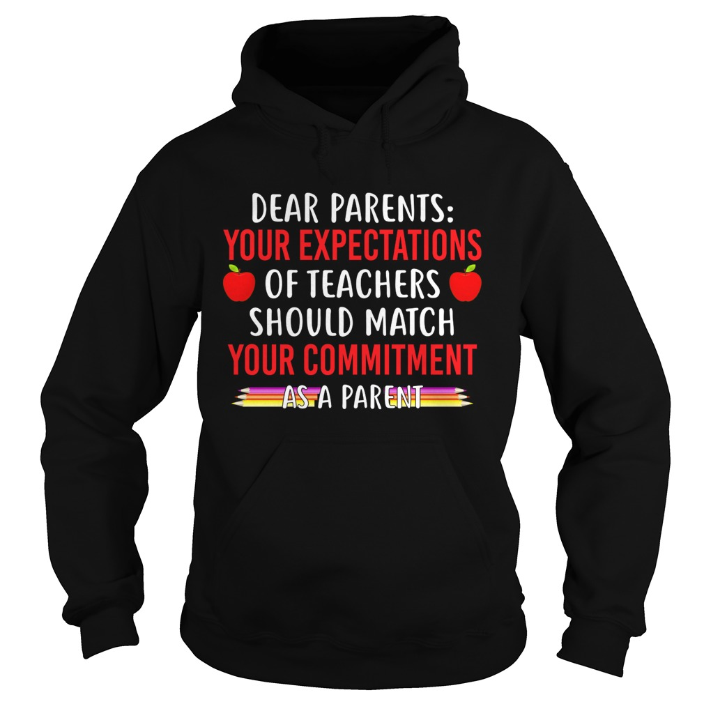 Your Expectations Of Teachers Should Match Your Commitment As A Parent Shirt Hoodie