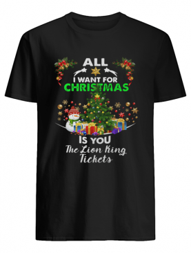 All I Want For Christmas Is You The Lion King Tickets Shirt