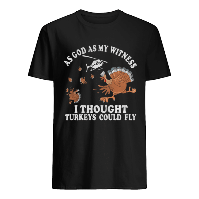 As god as my witness I thought turkeys could fly Classic Mens T shirt
