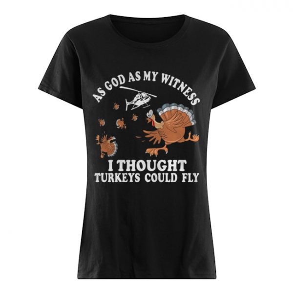 As god as my witness I thought turkeys could fly  Classic Women's T-shirt