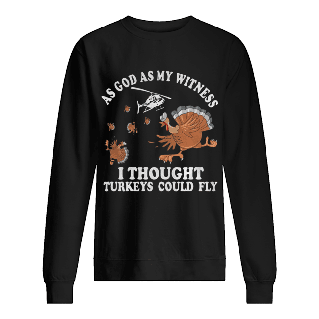 As god as my witness I thought turkeys could fly Unisex Sweatshirt